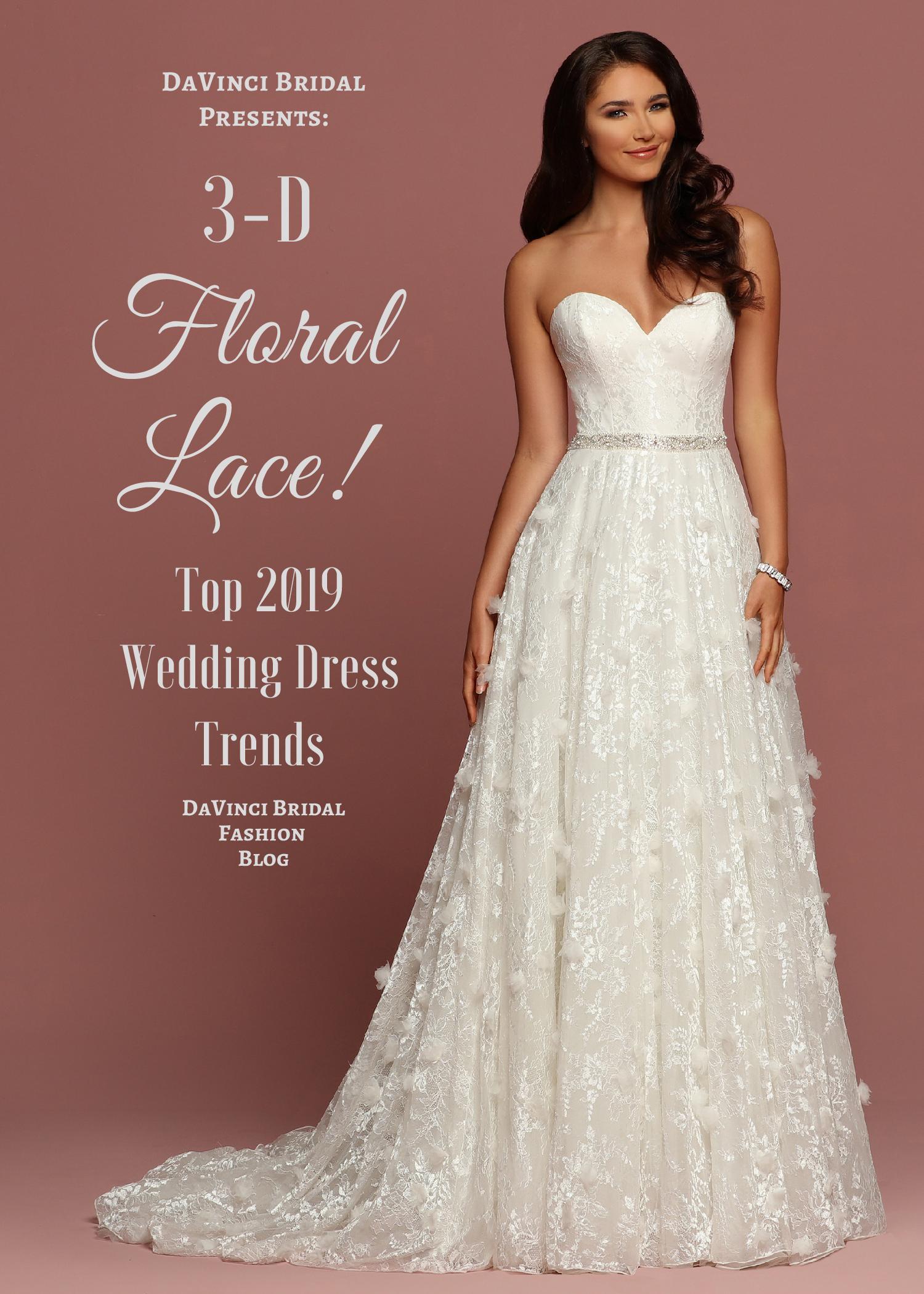 f7137873577 Top 2019 Wedding Dress Trends 3-D Floral Lace – DaVinci Bridal Fashion Blog
