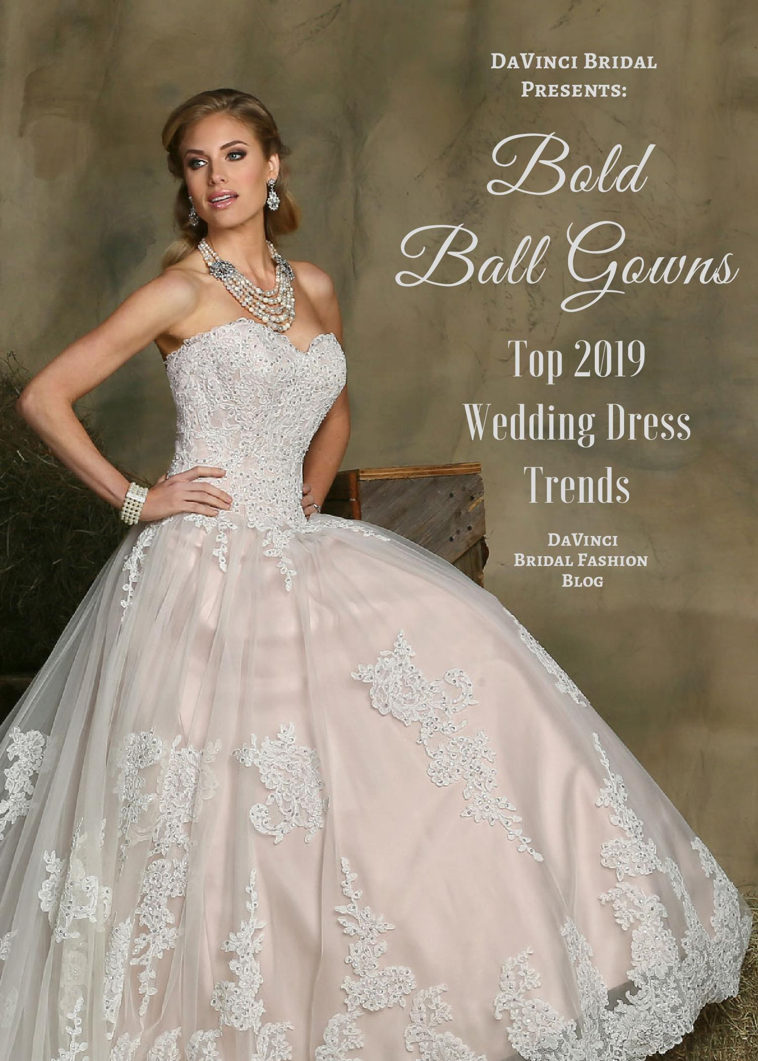 af45abde289 Top 2019 Wedding Dress Trends Bold Ball Gowns – DaVinci Bridal Fashion Blog